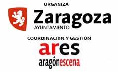 Organiza: Ayuntamiento de Zaragoza. Coordinación y Gestión: ARES. Aragón Escena